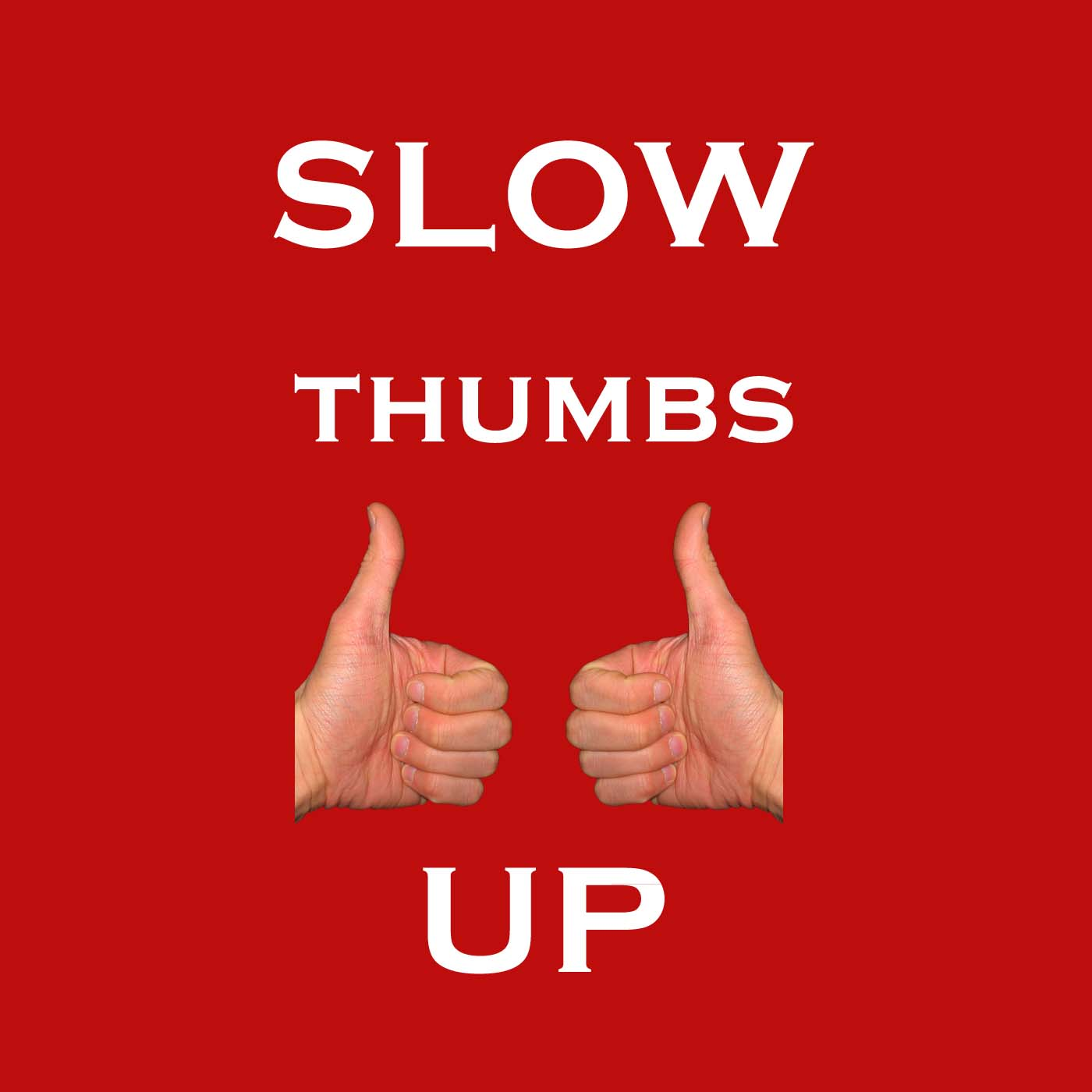 Slow Thumbs Up